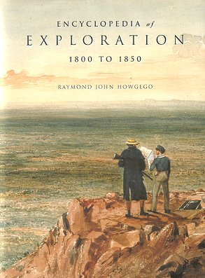 Encyclopedia of exploration 1800 to 1850 [part two]. Raymond John Howgego.