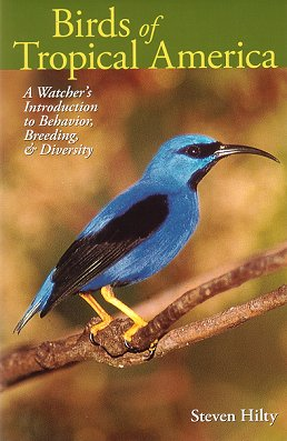 Birds of tropical America: a watcher's introduction to behavior, breeding and diversity. Steven Hilty.