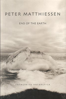 End of the Earth: voyages to Antarctica. Peter Matthiessen.