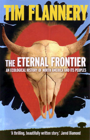 The eternal frontier: an ecological history of North America and its peoples. Tim Flannery.