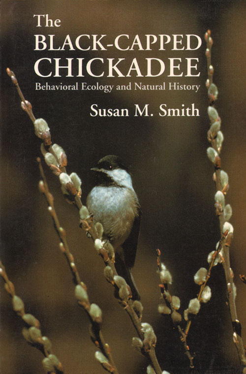The black-capped chickadee: behavioral ecology and natural history. Susan A. Smith.