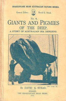 Giants and pigmies of the deep: a story of Australian sea denizens. David G. Stead.