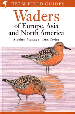 Field guide to the waders of Europe, Asia and North America. Stephen Message, Don Taylor.