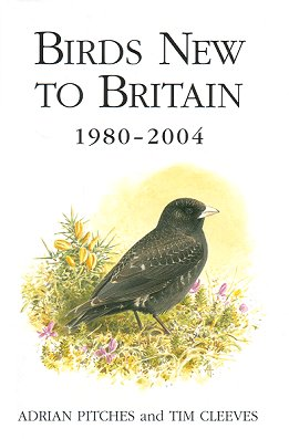 Birds new to Britain: 1980-2004. Adrian Pitches, Tim Cleeves.
