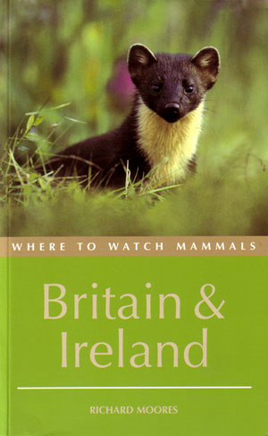 Where to watch mammals in Britain and Ireland. Richard Moores.