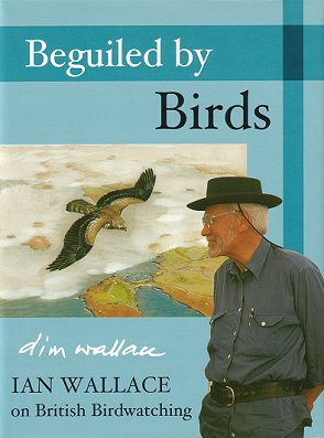 Beguiled by birds: Ian Wallace on British birdwatching. Ian Wallace.