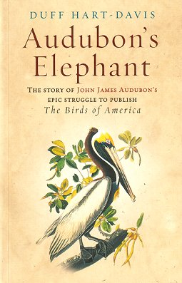 Audubon's elephant: the story of John James Audubon's epic struggle to publish The Birds of America. Duff Hart-Davis.