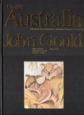 Gould's Australia: selections from Mammals of Australia, Volumes one, two and three. John Gould.