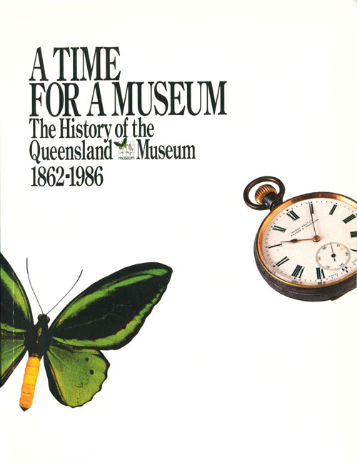 A time for a museum The history of the Queensland Museum 1862-1986. Patricia Mather.