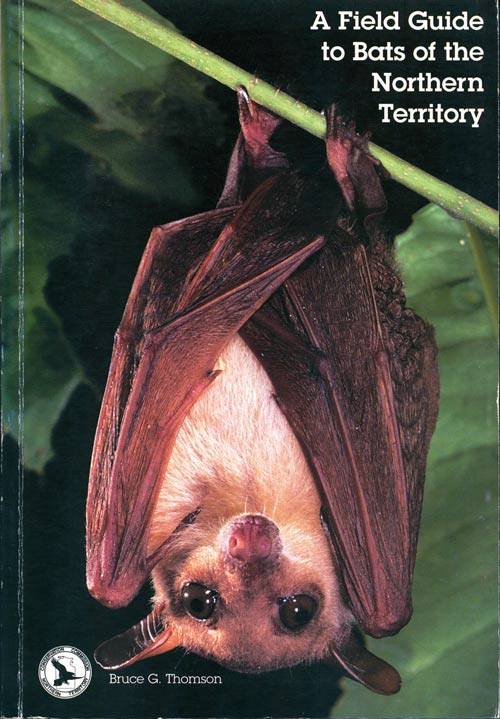 A field guide to the bats of the Northern Territory. Bruce G. Thomson.