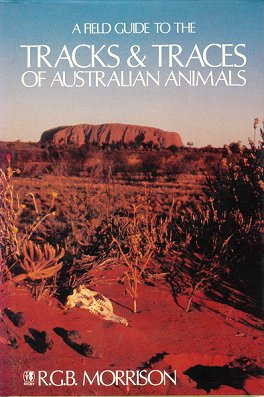 A field guide to the tracks and traces of Australian animals. R. G. B. Morrison.