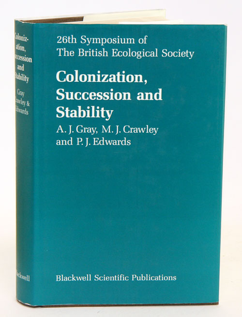 Colonization, succession and stability: the 26th Symposium of the British Ecological Society held jointly with the Linnean Society of London. A. J. Gray, /s.