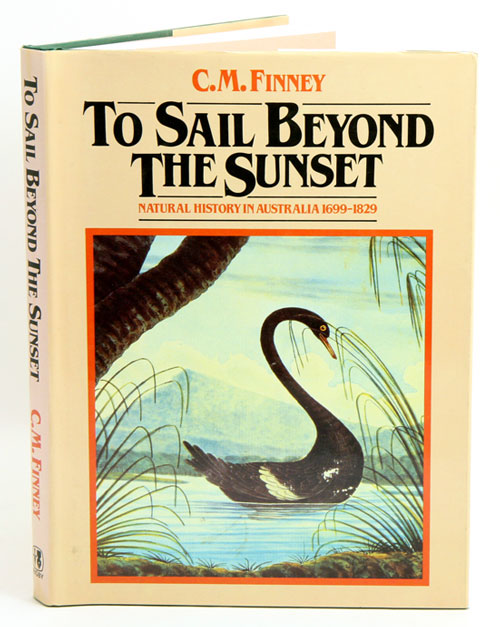 To sail beyond the sunset: natural history in Australia 1699-1829. C. M. Finney.