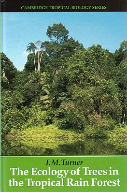 The ecology of trees in the tropical rain forest. I. M. Turner.