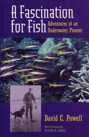 A fascination for fish: adventures of an underwater pioneer. David C. Powell.