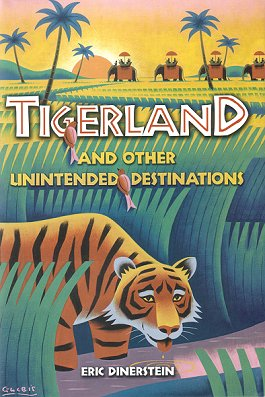 Tigerland and other unintended destinations. Eric Dinerstein.