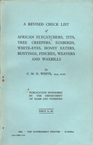 A revised checklist of African flycatchers, tits, tree creepers, sunbirds, white-eyes, honey eaters, buntings, finches, weavers and waxbills. C. M. N. White.