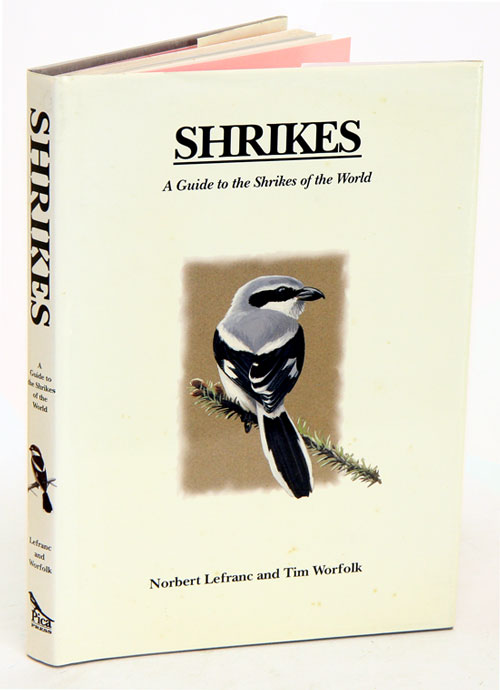 Shrikes: a guide to the shrikes of the world. Norbert LeFranc, Tim Worfolk.