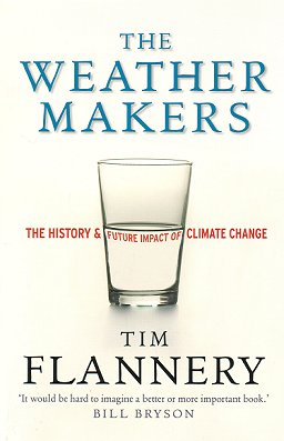 The weather makers: the past and future impact of climate change. Tim Flannery.