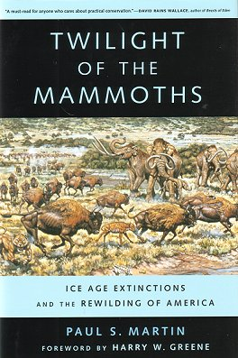 Twilight of the mammoths: ice age extinctions and the rewilding of America. Paul S. Martin.
