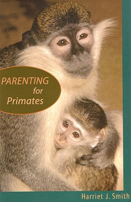 Parenting for primates. Harriet J. Smith.