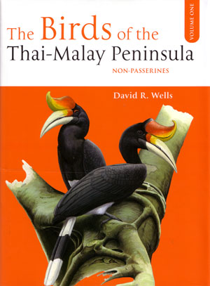 The birds of the Thai-Malay Peninsula, volume one: non-passerines. David R. Wells.