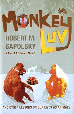 Monkeyluv and other essays on our lives as animals. Robert M. Sapolsky.