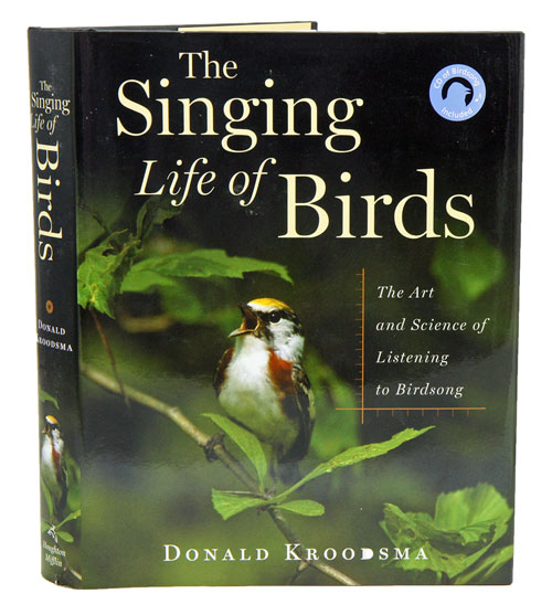 The singing life of birds: the art and science of listening to birdsong. Donald E. Kroodsma.