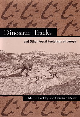 Dinosaur tracks, and other fossil footprints of Europe. Martin Lockley, Christian Meyer.