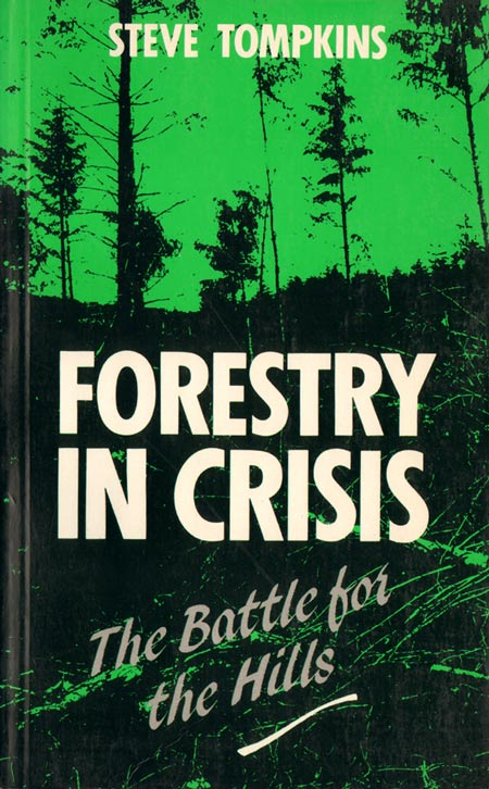 Forestry in crisis: the battle for the hills. Steve Tompkins.