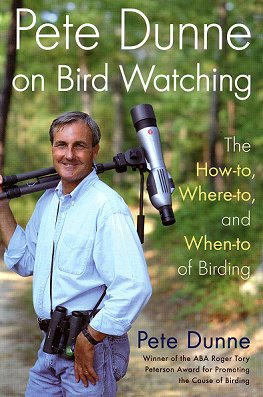 Pete Dunne on bird watching: the how-to, where-to, and when-to of birding. Pete Dunne.