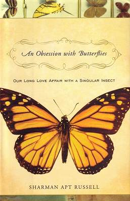 An obsession with butterflies: our long love affair with a singular insect. Sharman Apt Russell.
