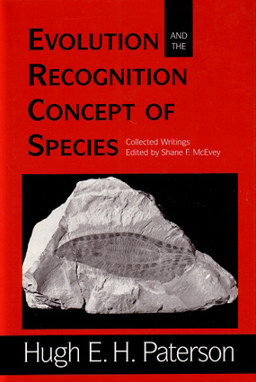Evolution and the recognition concept of species: collected writings. Hugh E. H. Paterson.
