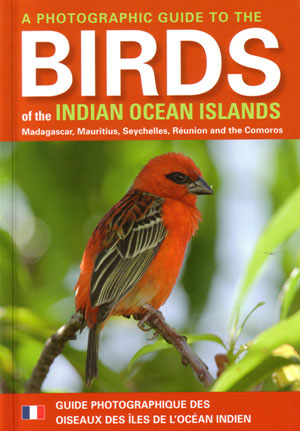 A photographic guide to the birds of the Indian Ocean Islands: Madagascar, Mauritius, Seychelles, Reunion and the Comoros. Ian Sinclair.