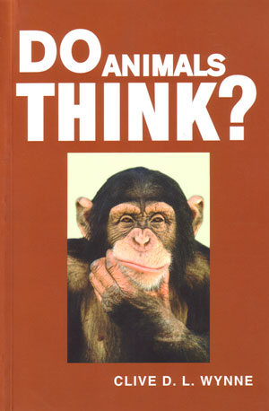 Do animals think? Clive D. L. Wynne.