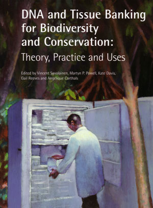 DNA and tissue banking for biodiversity and conservation: theory, practice and uses. Vincent Savolaninen.