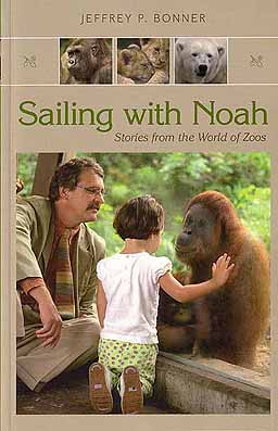 Sailing with Noah: stories of the world of zoos. Jeffrey P. Bonner.