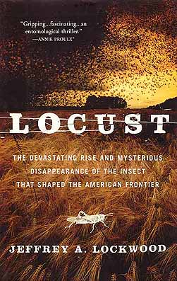 Locust: the devastating rise and mysterious disappearance of the insect that shaped the American frontier. Jeffrey A. Lockwood.
