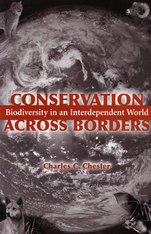 Conservation across borders: biodiversity in an interdependent world. Charles C. Chester.