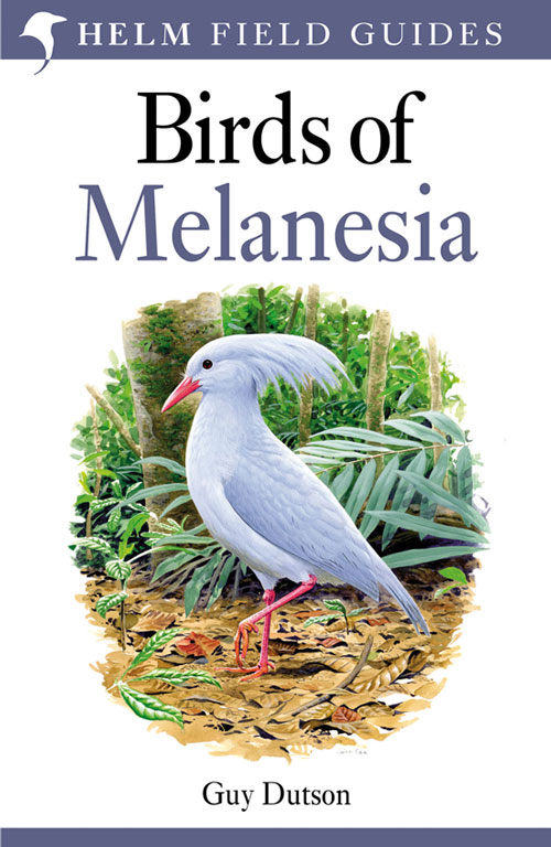 Birds of Melanesia: Bismarcks, Solomons, Vanuatu and New Caledonia. Guy Dutson.