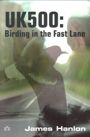 UK500: birding in the fast lane. James Hanlon.