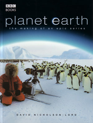 Planet Earth: the making of an epic series. David Nicholson-Lord.
