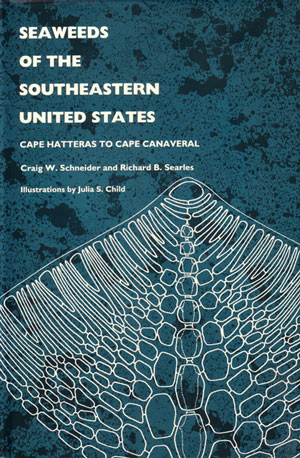 Seaweeds of the Southeastern United States: Cape Matteras to Cape Canaveral. Craig W. Schneider, Richard B. Searles.