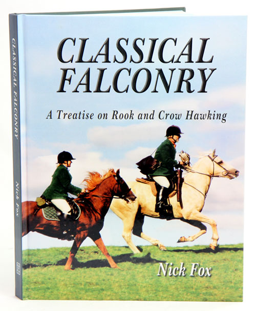 Classical falconry: a treatise on rook and crow hawking. Nick Fox.
