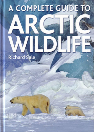 A complete guide to Arctic wildlife. Richard Sale.