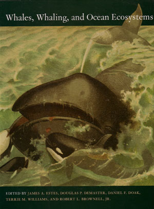 Whales, whaling, and ocean ecosystems. James A. Estes.