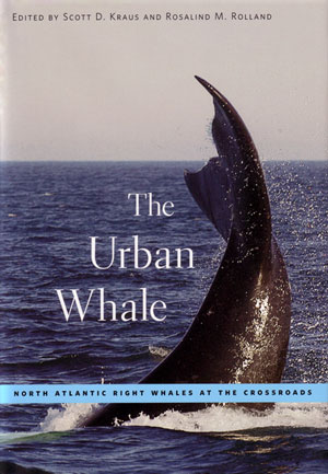 The urban whale: North Atlantic Right whales at the crossroads. Scott D. Kraus, Rosalind M. Rolland.