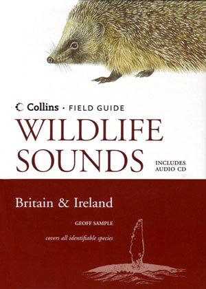 Collins field guide: wildlife sounds of Britain and Ireland. Geoff Sample.