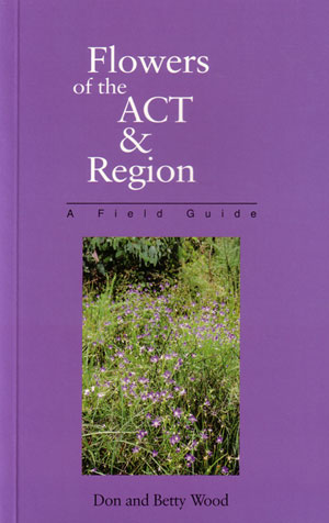 Flowers of the ACT and region: a field guide. Betty Wood, Don Wood.