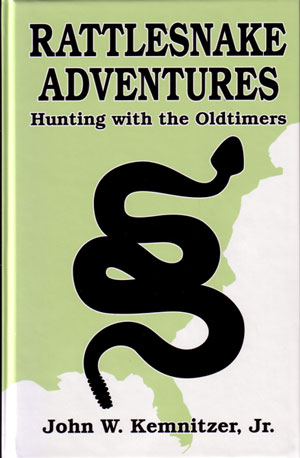 Rattlesnake adventures: hunting with the old timers. John William Kemnitzer.
